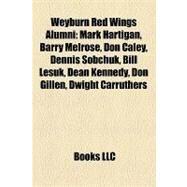 Weyburn Red Wings Alumni : Mark Hartigan, Barry Melrose, Don Caley, Dennis Sobchuk, Bill Lesuk, Dean Kennedy, Don Gillen, Dwight Carruthers by , 9781157159216