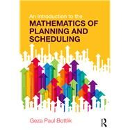 An Introduction to the Mathematics of Planning and Scheduling by Bottlik; Geza Paul, 9781482259216