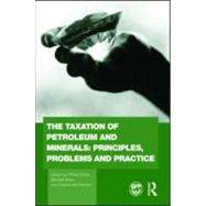 The Taxation of Petroleum and Minerals: Principles, Problems and Practice by Daniel; Philip, 9780415569217