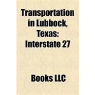Transportation in Lubbock, Texas : Interstate 27, Texas State Highway 114, Lubbock Preston Smith International Airport, Citibus by , 9781156229217