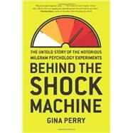 Behind the Shock Machine: The Untold Story of the Notorious Milgram Psychology Experiments by Perry, Gina, 9781595589217