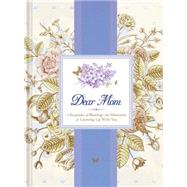 Dear Mom: A Keepsake of Blessings and Memories of Growing Up With You by Ellie Claire, 9781609369217