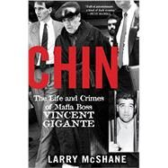 Chin: The Life and Crimes of Mafia Boss Vincent Gigante by McShane, Larry, 9781617739217
