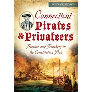 Connecticut Pirates and Privateers: Treasure and Treachery in the Constitution State by Griswold, Wick, 9781626199217