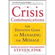 Crisis Communications: The Definitive Guide to Managing the Message by Fink, Steven, 9780071799218