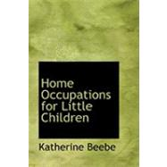 Home Occupations for Little Children by Beebe, Katherine, 9780554919218