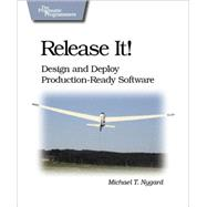 Release It! : Design and Deploy Production-Ready Software by Nygard, Michael T., 9780978739218