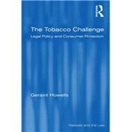 The Tobacco Challenge: Legal Policy and Consumer Protection by Howells,Geraint, 9781138259218