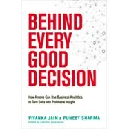 Behind Every Good Decision: How Anyone Can Use Business Analytics to Turn Data into Profitable Insight by Jain, Piyanka; Sharma, Puneet; Jayaraman, Lakshmi, 9780814449219