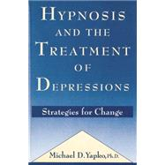 Hypnosis and the Treatment of Depressions: Strategies for Change by Yapko,Michael D., 9781138869219