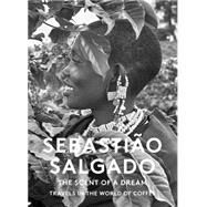 Scent of a Dream by Salgado, Sebastiao, 9781419719219