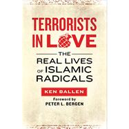 Terrorists in Love : The Real Lives of Islamic Radicals by Ballen, Ken; Bergen, Peter L., 9781451609219