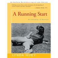 A Running Start: An Athlete, a Woman by Huey, Lynda, 9781491759219