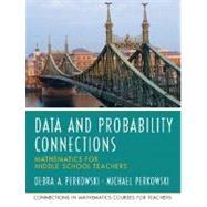 Data Analysis and Probability Connections Mathematics for Middle School Teachers by Perkowski, Debra A.; Perkowski, Michael; University of Missouri, UMO, 9780131449220