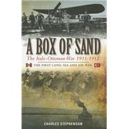 A Box of Sand: The Italo-ottoman War 1911-1912 by Stephenson, Charles, 9780957689220