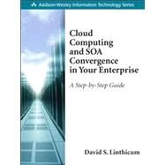 Cloud Computing and SOA Convergence in Your Enterprise A Step-by-Step Guide by Linthicum, David S., 9780136009221