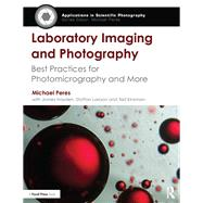 Laboratory Imaging & Photography: Best Practices for Photomicrography & More by Peres; Michael R., 9781138819221