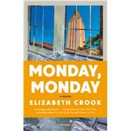 Monday, Monday A Novel by Crook, Elizabeth, 9781250069221