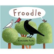 Froodle by Portis, Antoinette; Portis, Antoinette, 9781596439221
