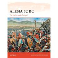 Alesia 52 BC The final struggle for Gaul by Fields, Nic; Dennis, Peter, 9781782009221