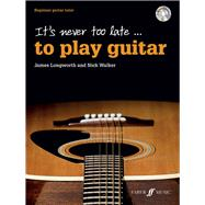 It's Never Too Late to Play Guitar by Longworth, James; Walker, Nick, 9780571539222