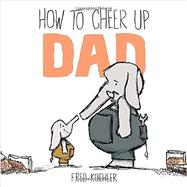 How to Cheer Up Dad by Koehler, Fred, 9780803739222