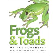 Frogs & Toads of the Southeast by Dorcas, Mike, 9780820329222
