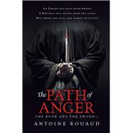 The Path of Anger The Book and the Sword: 1 by Rouaud, Antoine, 9781250059222