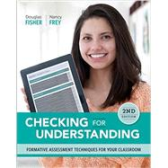 Checking for Understanding: Formative Assessment Techniques for Your Classroom by Douglas Fisher & Nancy Frey, 9781416619222