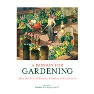 A Passion for Gardening: How the British Became a Nation of Gardeners by Way, Twigs, 9781853759222