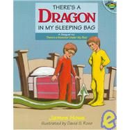 There's a Dragon in My Sleeping Bag by Howe, James; Rose, David S., 9780689819223