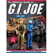 The Ultimate Guide To G.i. Joe 1982-1994 by Bellomo, Mark, 9780896899223