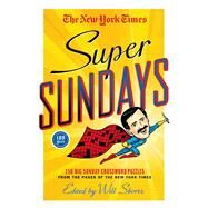The New York Times Super Sundays 150 Big Sunday Crossword Puzzles from the Pages of The New York Times by Unknown, 9781250049223