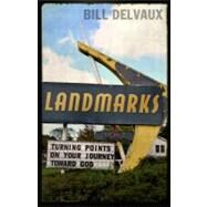 Landmarks Turning Points on Your Journey Toward God by Delvaux, Bill, 9781433679223