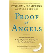 Proof of Angels The Definitive Book on the Reality of Angels and the Surprising Role They Play in Each of Our Lives by Tompkins, Ptolemy; Beddoes, Tyler; Hughes, Colleen, 9781501129223