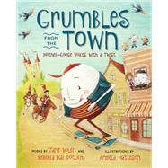 Grumbles from the Town by Yolen, Jane; Dotlich, Rebecca Kai; Matteson, Angela, 9781590789223