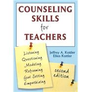 Counseling Skills for Teachers by Jeffrey A. Kottler, 9781412949224