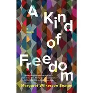 A Kind of Freedom by Sexton, Margaret Wilkerson, 9781619029224