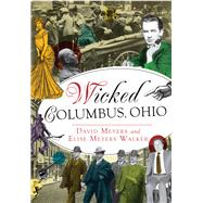 Wicked Columbus, Ohio by Meyers, David; Myers, Elise, 9781626199224
