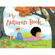My Autumn Book by Yee, Wong Herbert; Yee, Wong Herbert, 9780805099225