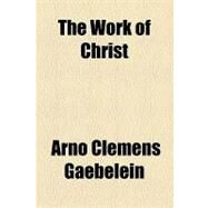The Work of Christ by Gaebelein, Arno Clemens, 9781153799225