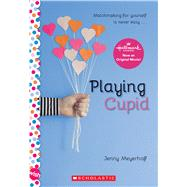 Playing Cupid: A Wish Novel by Meyerhoff, Jenny, 9781338099225