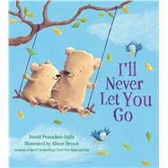 I'll Never Let You Go by Prasadam-Halls, Smriti; Brown, Alison, 9781619639225