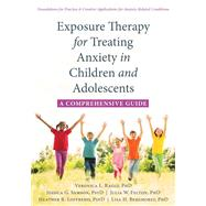 Exposure Therapy for Treating Anxiety in Children and Adolescents by Raggi, Veronica L., Ph.D.; Samson, Jessica G., Ph.D.; Felton, Julia W., Ph.D.; Loffredo, Heather R.; Berghorst, Lisa H., Ph.D., 9781626259225