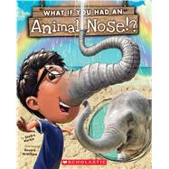 What If You Had An Animal Nose? by Markle, Sandra; McWilliam, Howard, 9780545859226