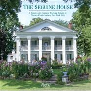 The Seguine House: A Nineteenth-Century Working Estate in Twenty-First-Century New York City by Mantz, Christina; Mantz, Robert D.; Buatta, Mario, 9780789329226