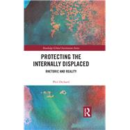 Protecting the Internally Displaced: Rhetoric and Reality by Orchard,Philip, 9781138799226