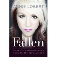 Fallen: Fuera De La Prostitucion Y a Los Brazos Del Salvador / Out of Prostitution and Salvador Arms by Lobert, Annie, 9781617959226