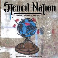 Stencil Nation : Graffiti, Community, and Art by Howze, Russell, 9781933149226