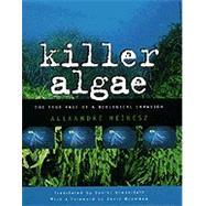 Killer Algae : The True Tale of a Biological Invasion by Meinesz, Alexandre; Simberloff, Daniel; Simberloff, Daniel, 9780226519227